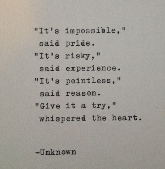 Give it a try whispered the heart.