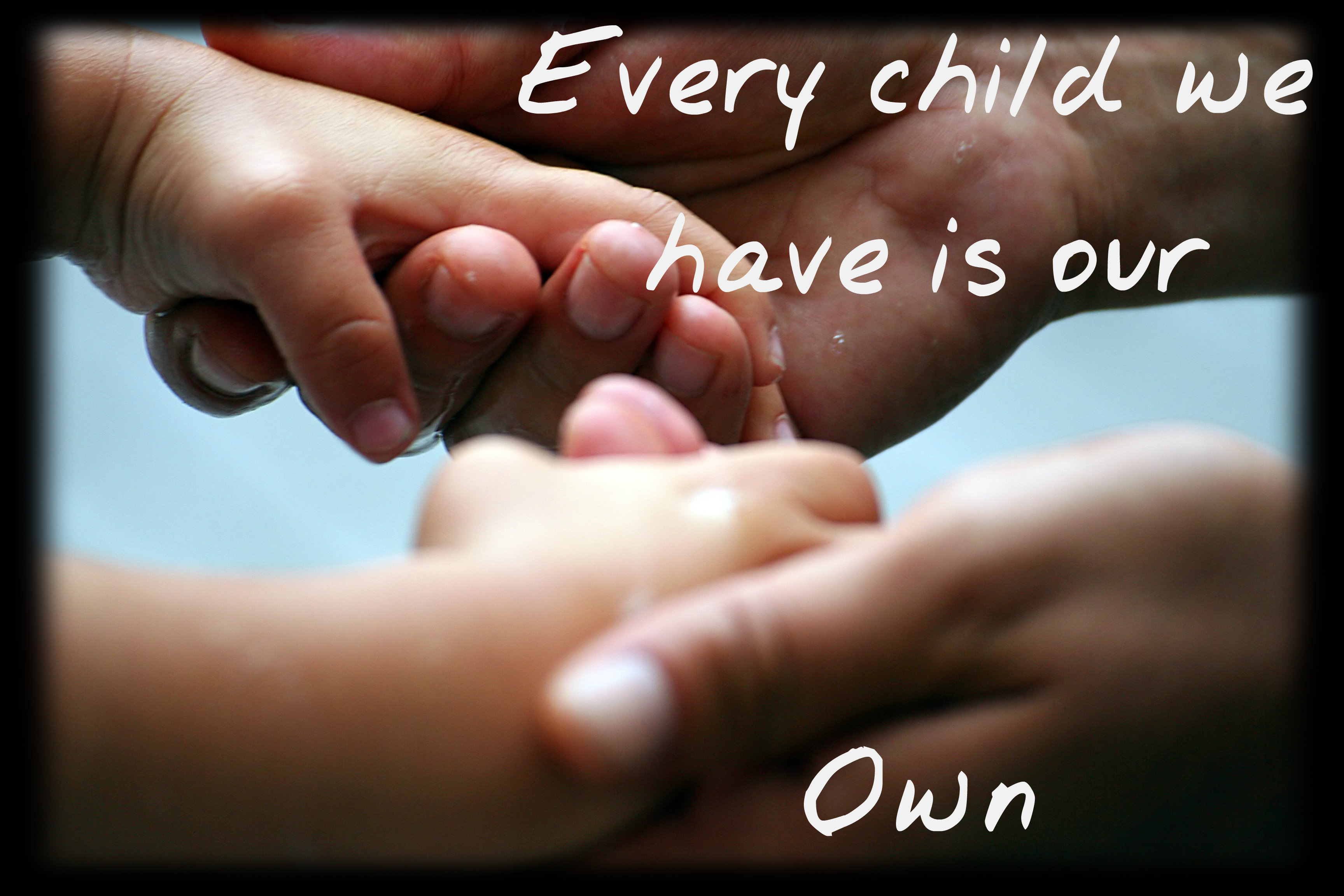 Every Child Is Our Own.